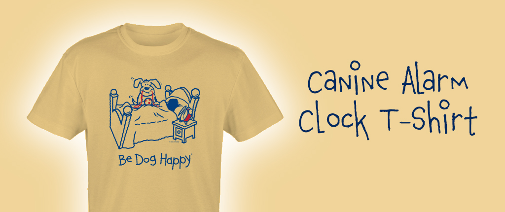 Buy the Be Dog Happy Canine Alarm Clock t-shirt in our online store