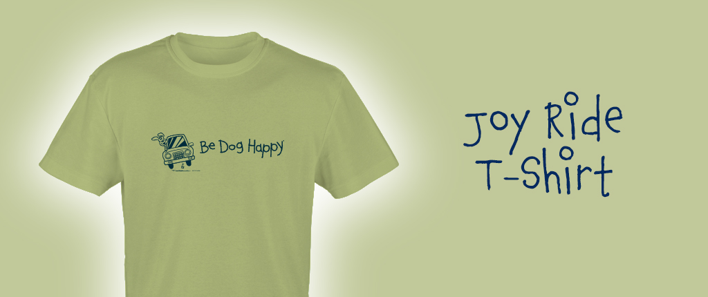 Buy the Be Dog Happy Joyride t-shirt in our online store