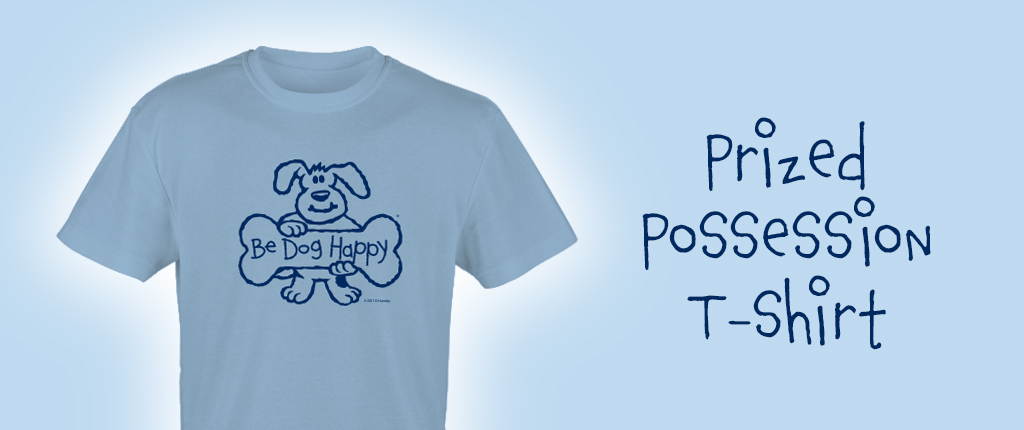 Buy the Be Dog Happy Prized Possession t-shirt in our online store