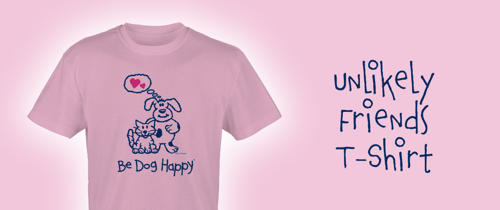 Buy the Be Dog Happy Unlikely Friends t-shirt in our online store