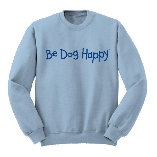 Be Dog Happy - The Original sweatshirt