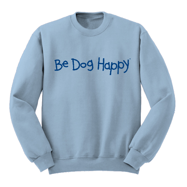 Be Dog Happy - The Original sweatshirt